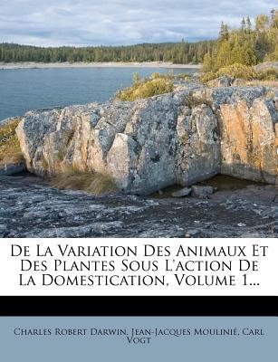 de La Variation Des Animaux Et Des Plantes Sous L'Action de La Domestication (2) - Darwin, Charles, Professor