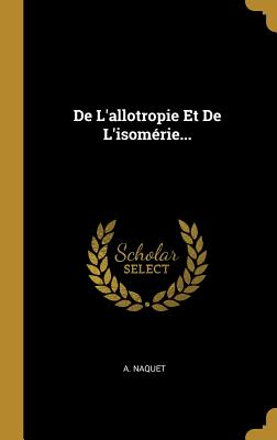 de L'Allotropie Et de L'Isomerie... - Naquet, A