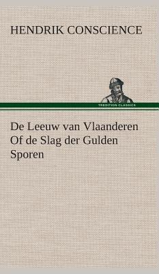 de Leeuw Van Vlaanderen of de Slag Der Gulden Sporen - Conscience, Hendrik