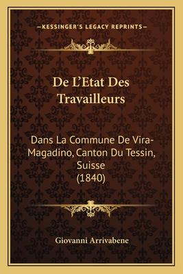 de L'Etat Des Travailleurs: Dans La Commune de Vira-Magadino, Canton Du Tessin, Suisse (1840) - Arrivabene, Giovanni