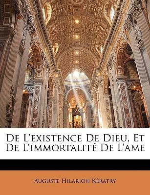 de L'Existence de Dieu, Et de L'Immortalite de L'Ame - Kratry, Auguste Hilarion, and Keratry, Auguste Hilarion