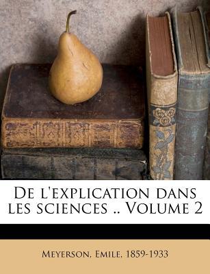 de L'Explication Dans Les Sciences .. Volume 2 - Meyerson, Emile, and 1859-1933, Meyerson Emile