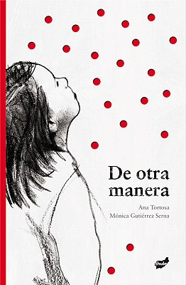 de Otra Manera - Tortosa, Ana, and Gutierrez Serna, Monica (Illustrator)