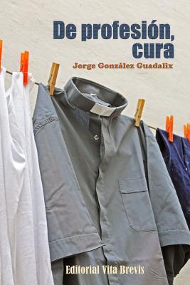 De profesion, cura - Gonzalez Guadalix, Jorge
