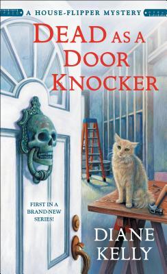Dead as a Door Knocker: A House-Flipper Mystery - Kelly, Diane