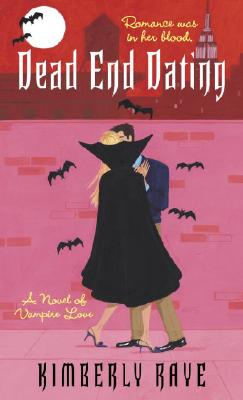 Dead End Dating: A Novel of Vampire Love - Raye, Kimberly