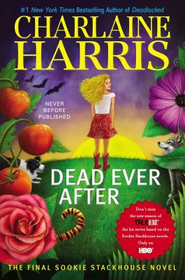 Dead Ever After: A Sookie Stackhouse Novel - Harris, Charlaine