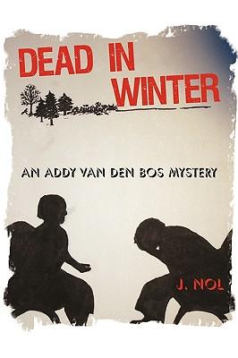 Dead in Winter: An Addy Van Den Bos Mystery - J Nol, Nol