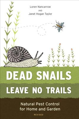 Dead Snails Leave No Trails: Natural Pest Control for Home and Garden - Nancarrow, Loren