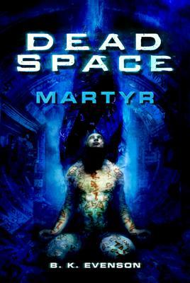 Dead Space: Martyr: Martyr - Evenson, Brian