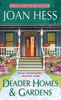 Deader Homes and Gardens: A Claire Malloy Mystery - Hess, Joan
