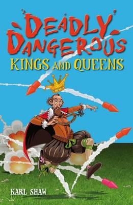 Deadly Dangerous Kings and Queens - Shaw, Karl