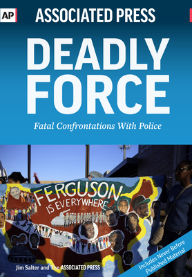 Deadly Force: Fatal Confrontations with Police - Salter, Jim (Contributions by), and Associated Press