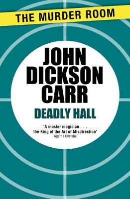 Deadly Hall - Carr, John Dickson