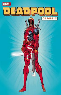 Deadpool Classic - Volume 1 - Nicieza, Fabian (Text by), and Kelly, Joe (Text by), and Waid, Mark (Text by)