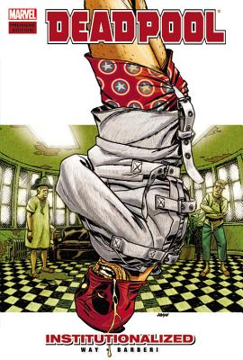 Deadpool - Volume 9: Institutionalized - Way, Daniel (Text by), and Barberi, Carlo (Illustrator)