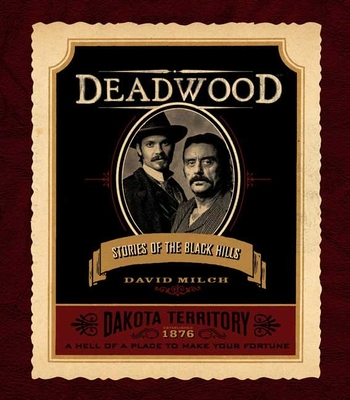 Deadwood: Stories of the Black Hills - Milch, David