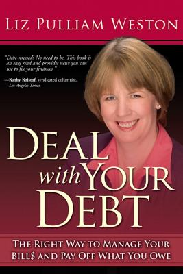 Deal with Your Debt: The Right Way to Manage Your Bills and Pay Off What You Owe - Weston, Liz