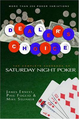 Dealer's Choice: The Complete Handbook to Saturday Night Poker - Ernest, James, and Selinker, Mike, and Foglio, Phil