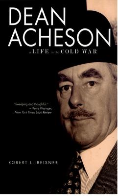 Dean Acheson: A Life in the Cold War - Beisner, Robert L