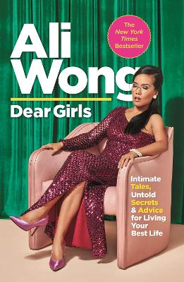 Dear Girls: Intimate Tales, Untold Secrets and Advice for Living Your Best Life - Wong, Ali