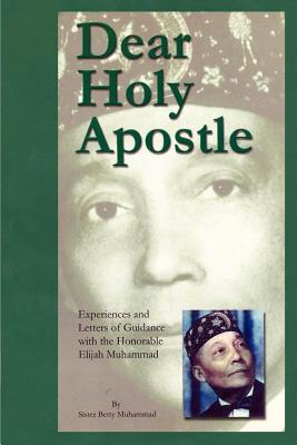 Dear Holy Apostle: Experiences and Letters of Guidance with the Honorable Elijah Muhammad - Muhammad, Betty