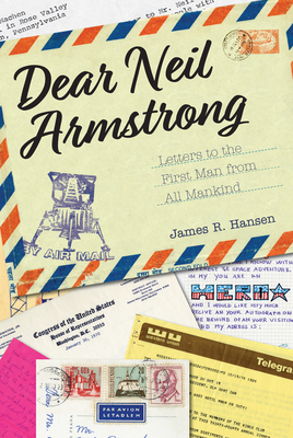 Dear Neil Armstrong: Letters to the First Man from All Mankind - Hansen, James R. (Editor)