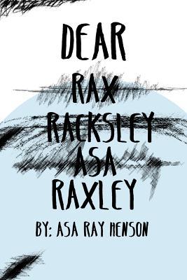 Dear Raxley - Henson, Asa Ray