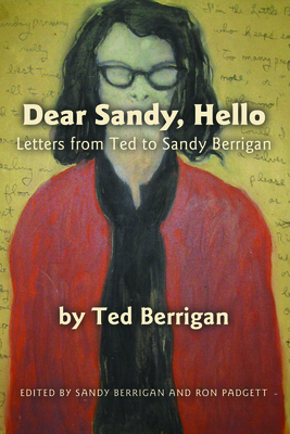Dear Sandy, Hello: Letters from Ted to Sandy Berrigan - Berrigan, Ted, and Padgett, Ron (Introduction by), and Berrigan, Sandy (Preface by)