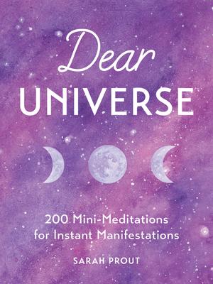 Dear Universe: 200 Mini-Meditations for Instant Manifestations - Prout, Sarah