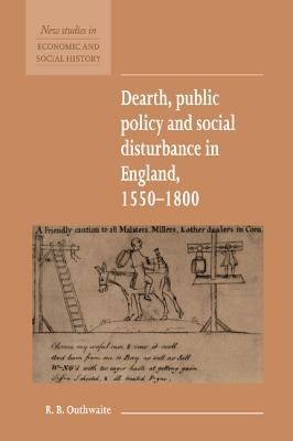 Dearth, Public Policy and Social Disturbance in England 1550 1800 - Outhwaite, R B