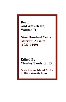 Death and Anti-Death, Volume 7: Nine Hundred Years After St. Anselm (1033-1109) - Tandy, Charles, Ph.D. (Editor), and Kurzweil, Ray, PhD (Contributions by), and Oppy, Graham (Contributions by)