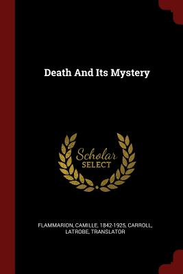 Death and Its Mystery - Flammarion, Camille, and Translator, Carroll Latrobe