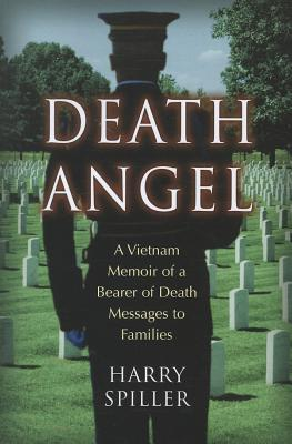 Death Angel: A Vietnam Memoir of a Bearer of Death Messages to Families - Spiller, Harry