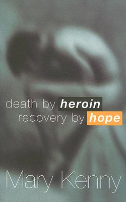 Death by Heroin Recovery by Hope - Kenny, Mary