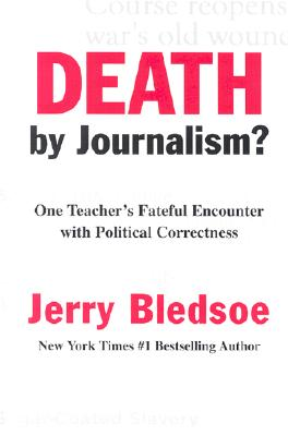 Death by Journalism?: One Teacher's Fateful Encounter with Political Correctness - Bledsoe, Jerry