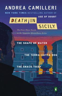 Death in Sicily: The First Three Novels in the Inspector Montalbano Series: The Shape of Water; The Terra-Cotta Dog; The Snack Thief - Camilleri, Andrea, and Sartarelli, Stephen (Translated by)