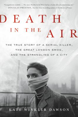 Death in the Air: The True Story of a Serial Killer, the Great London Smog, and the Strangling of a City - Dawson, Kate Winkler