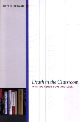 Death in the Classroom: Writing about Love and Loss - Berman, Jeffrey