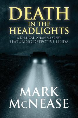 Death in the Headlights: A Kyle Callahan Mystery Featuring Detective Linda - McNease, Mark