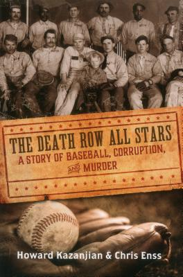 Death Row All Stars: A Story of Baseball, Corruption, and Murder - Enss, Chris, and Kazanjian, Howard