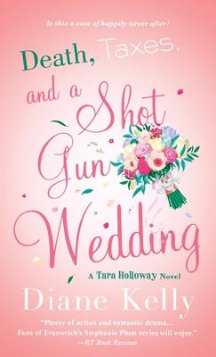 Death, Taxes, and a Shotgun Wedding: A Tara Holloway Novel - Kelly, Diane