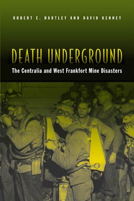Death Underground: The Centralia and West Frankfort Mine Disasters - Hartley, Robert E