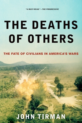 Deaths of Others: The Fate of Civilians in America's Wars - Tirman, John, Professor