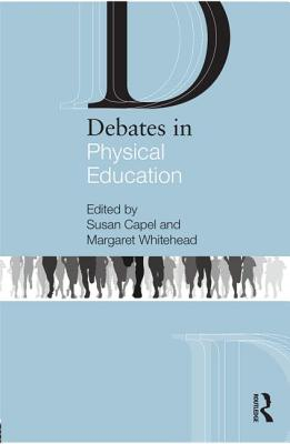 Debates in Physical Education - Capel, Susan (Editor), and Whitehead, Margaret (Editor)