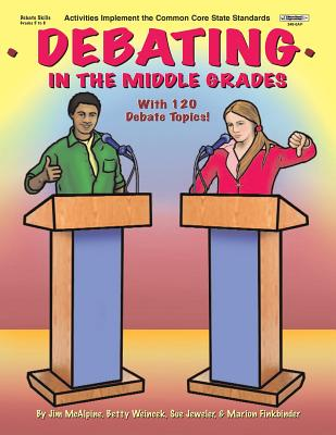 Debating in the Middle Grades - Jeweler, Sue, and McAlpine, Jim