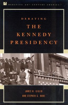 Debating the Kennedy Presidency - Giglio, James N