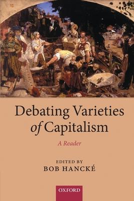 Debating Varieties of Capitalism: A Reader - Hancke, Bob (Editor)