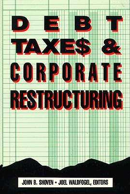 Debt, Taxes and Corporate Restructuring - Shoven, John B, Mr. (Editor), and Waldfogel, Joel (Editor)