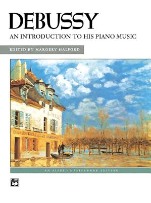 Debussy -- An Introduction to His Piano Music - Debussy, Claude (Composer), and Halford, Margery (Composer)